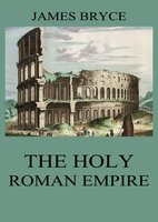 The Holy Roman Empire - James Bryce