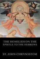The Homilies On The Epistle To The Hebrews - St. John Chrysostom