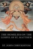 The Homilies On The Gospel Of St. Matthew - St. John Chrysostom