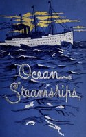 Ocean Steamships - John H. Gould, F. E. Chadwick, William H. Rideing, A. E. Seaton, J. D. J. Kelley