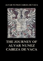 The Journey of Alvar Nuñez Cabeza De Vaca - Alvar Nuñez Cabeza De Vaca