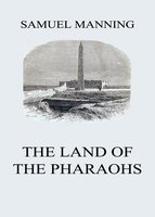 The Land of the Pharaohs - Samuel Manning