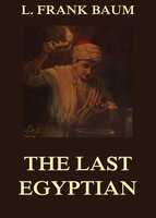 The Last Egyptian: A Romance Of The Nile - L. Frank Baum