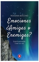 Emociones ¿Amigas o enemigas? - Rossana Bocchio