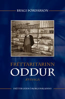 Fréttaritarinn Oddur - Bragi Þórðarson