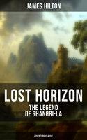 Lost Horizon - The Legend of Shangri-La (Adventure Classic) - James Hilton