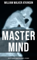 Master Mind (The Key to Mental Power Development & Efficiency) - William Walker Atkinson