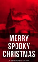 Merry Spooky Christmas (25 Weird & Supernatural Tales in One Edition) - Arthur Conan Doyle, Charles Dickens, O. Henry, Robert Louis Stevenson, Thomas Hardy, G.K. Chesterton, Nathaniel Hawthorne, Wilkie Collins, Louisa M. Alcott, M.R. James, Emmuska Orczy, Saki, John Kendrick Bangs, Grant Allen, Leonard Kip, Catherine Crowe, William Douglas O'Connor