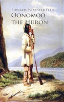 Oonomoo the Huron - Edward Sylvester Ellis