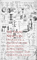 Opticks or a Treatise of the Reflections, Refracections, and Colours of Light - Sir Isaac Newton