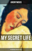 My Secret Life (An Anonymous Erotica in 3 Vols.) - Anonymous