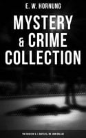 Mystery & Crime Collection: Adventures of A. J. Raffles, A Gentleman-Thief & Dr. John Dollar's Mysteries (Illustrate Edition) - E.W. Hornung