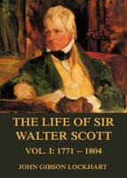 The Life of Sir Walter Scott, Vol. 1: 1771-1804 - John Gibson Lockhart