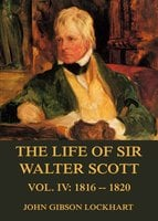 The Life of Sir Walter Scott, Vol. 4: 1816-1820 - John Gibson Lockhart