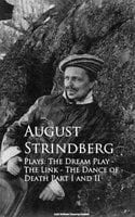 Plays: The Dream Play - The Link - The Dance of Death Part I and II - August Strindberg