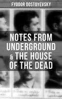 Notes from Underground & The House of the Dead - Fyodor Dostoyevsky