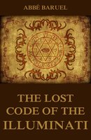 The Lost Code of the Illuminati - Abbé Baruel