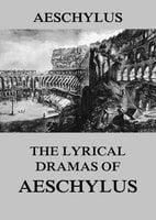 The Lyrical Dramas of Aeschylus - Aeschylus
