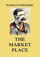 The Market-Place - Harold Frederic