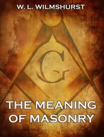 The Meaning Of Masonry - W. L. Wilmshurst