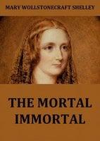The Mortal Immortal - Mary Wollstonecraft Shelley