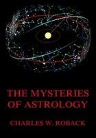 The Mysteries Of Astrology - Charles W. Roback