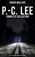 P.-C. Lee: Complete Series (ALL 24 Detective Stories in One Volume) - Edgar Wallace