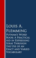 Putnam's Word Book: A Practical Aid in Expressing Ideas Through the Use of an Exact and Varied Vocabulary - Louis A. Flemming