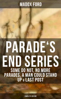 Parade's End Series: Some Do Not, No More Parades, A Man Could Stand Up & Last Post (Complete Edition) - Madox Ford