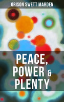 Peace, Power & Plenty - Orison Swett Marden