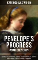 Penelope's Progress - Complete Series: Penelope's English Experiences, Penelope's Experiences in Scotland, Penelope's Irish Experiences & Penelope's Postscripts (Unabridged) - Kate Douglas Wiggin