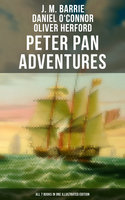 Peter Pan Adventures: All 7 Books in One Illustrated Edition - J. M. Barrie, Daniel O'Connor, Oliver Herford