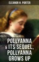 Pollyanna & Its Sequel, Pollyanna Grows Up - Eleanor H. Porter