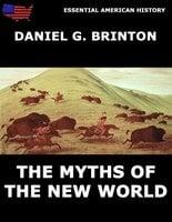 The Myths Of The New World - Daniel G. Brinton