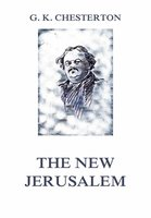 The New Jerusalem - Gilbert Keith Chesterton