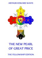 The New Pearl of Great Price - Arthur Edward Waite