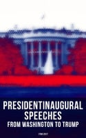 President's Inaugural Speeches: From Washington to Trump (1789-2017) - Theodore Roosevelt, James Madison, Ulysses S. Grant, Bill Clinton, Barack Obama, Abraham Lincoln, Thomas Jefferson, Ronald Reagan, John F. Kennedy, Dwight D. Eisenhower, George W. Bush, Harry S. Truman, Franklin D. Roosevelt, Woodrow Wilson, Jimmy Carter, Calvin Coolidge, John Adams, George Washington, James Monroe, John Quincy Adams, Andrew Jackson, Martin Van Buren, William Henry Harrison, James Knox Polk, Zachary Taylor, Franklin Pierce, James Buchanan, Rutherford B. Hayes, James A. Garfield, Grover Cleveland, Benjamin Harrison, William McKinley, William Howard Taft, Warren G. Harding, Herbert Hoover, Lyndon Baines Johnson, Richard Milhous Nixon, George Bush, Donald John Trump