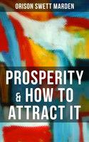 Prosperity & How to Attract It - Orison Swett Marden