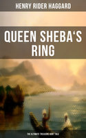 Queen Sheba's Ring - The Ultimate Treasure Hunt Tale - Henry Rider Haggard