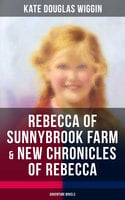 Rebecca of Sunnybrook Farm & New Chronicles of Rebecca (Adventure Novels) - Kate Douglas Wiggin