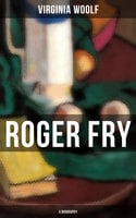 Roger Fry: A Biography - Virginia Woolf