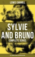 Sylvie and Bruno - Complete Series (All 3 Books in One Illustrated Edition) - Lewis Carroll