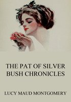 The Pat of Silver Bush Chronicles - Lucy Maud Montgomery