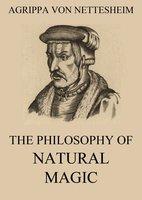 The Philosophy Of Natural Magic - Agrippa von Nettesheim