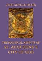 The Political Aspects of St. Augustine's City of God - John Neville Figgis
