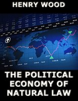 The Political Economy of Natural Law - Henry Wood