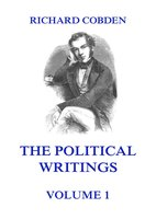 The Political Writings of Richard Cobden, Volume 1 - Richard Cobden