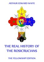 The Real History of the Rosicrucians - Arthur Edward Waite