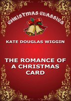 The Romance Of A Christmas Card - Kate Douglas Wiggin