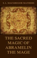 The Sacred Magic Of Abramelin The Mage - S. L. MacGregor Mathers